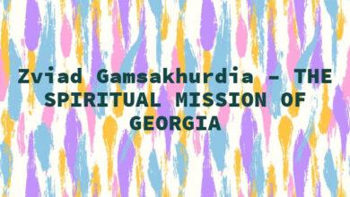 Zviad Gamsakhurdia – THE SPIRITUAL MISSION OF GEORGIA