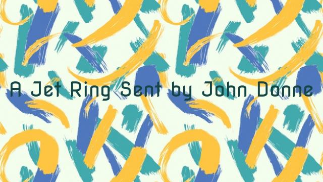 A Jet Ring Sent by John Donne