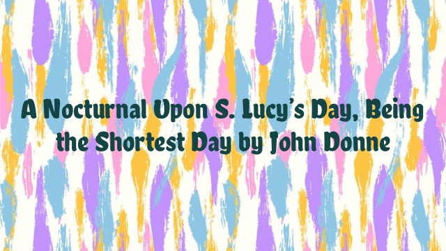A Nocturnal Upon S. Lucy's Day, Being the Shortest Day by John Donne