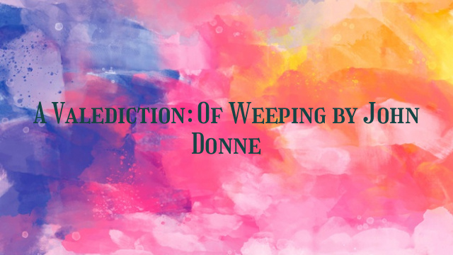 A Valediction: Of Weeping by John Donne