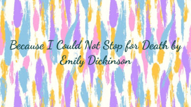 Because I Could Not Stop for Death by Emily Dickinson