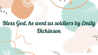Bless God, he went as soldiers by Emily Dickinson