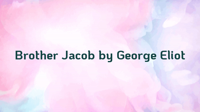Brother Jacob by George Eliot