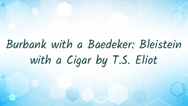 Burbank with a Baedeker: Bleistein with a Cigar by T.S. Eliot