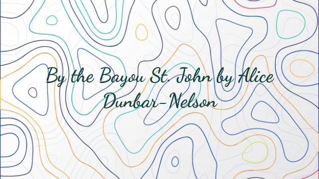 By the Bayou St. John by Alice Dunbar-Nelson