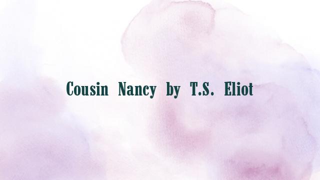 Cousin Nancy by T.S. Eliot