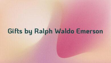 Gifts by Ralph Waldo Emerson