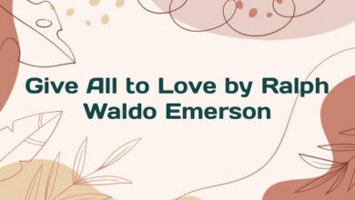 Give All to Love by Ralph Waldo Emerson