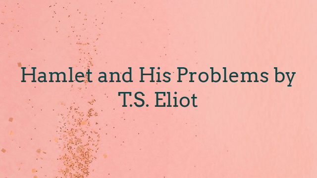 Hamlet and His Problems by T.S. Eliot