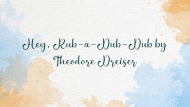 Hey, Rub-a-Dub-Dub by Theodore Dreiser