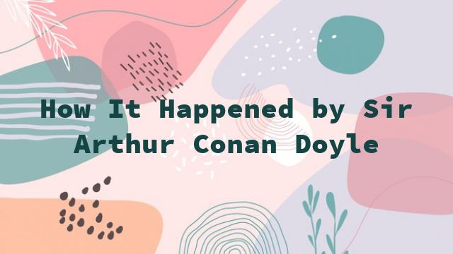 How It Happened by Sir Arthur Conan Doyle