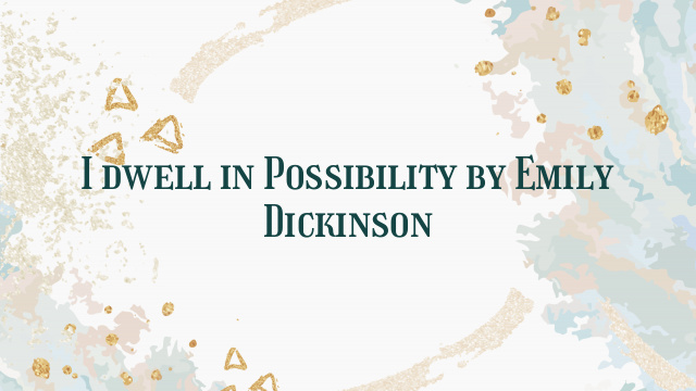 I dwell in Possibility by Emily Dickinson
