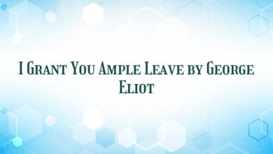 I Grant You Ample Leave by George Eliot