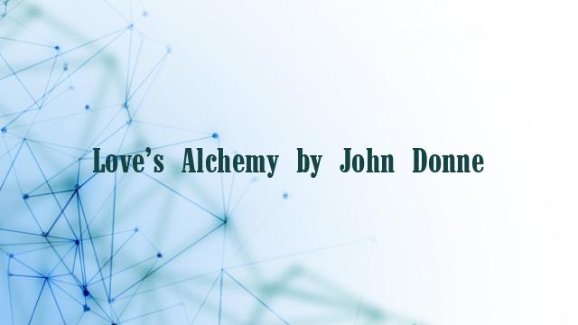 Love's Alchemy by John Donne