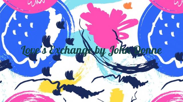 Love's Exchange by John Donne