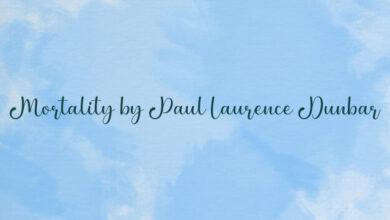 Mortality by Paul Laurence Dunbar