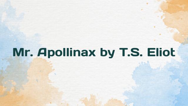 Mr. Apollinax by T.S. Eliot