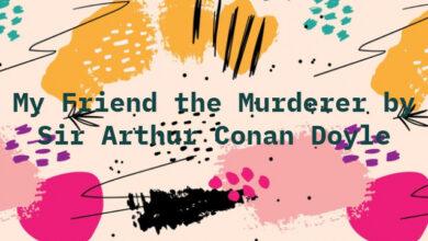 My Friend the Murderer by Sir Arthur Conan Doyle