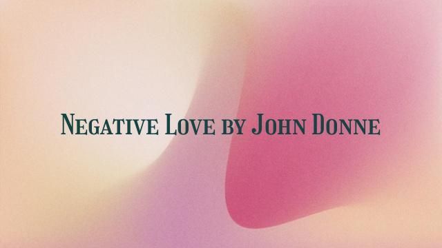 Negative Love by John Donne