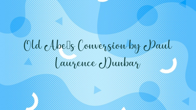 Old Abe's Conversion by Paul Laurence Dunbar