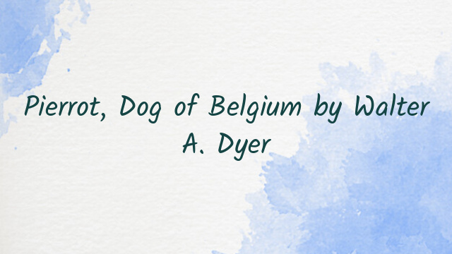 Pierrot, Dog of Belgium by Walter A. Dyer