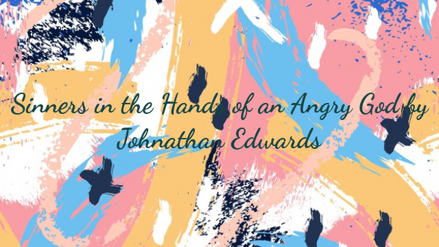 Sinners in the Hands of an Angry God by Johnathan Edwards