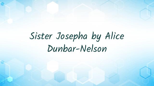 Sister Josepha by Alice Dunbar-Nelson