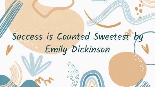 Success is Counted Sweetest by Emily Dickinson