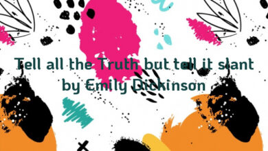 Tell all the Truth but tell it slant by Emily Dickinson