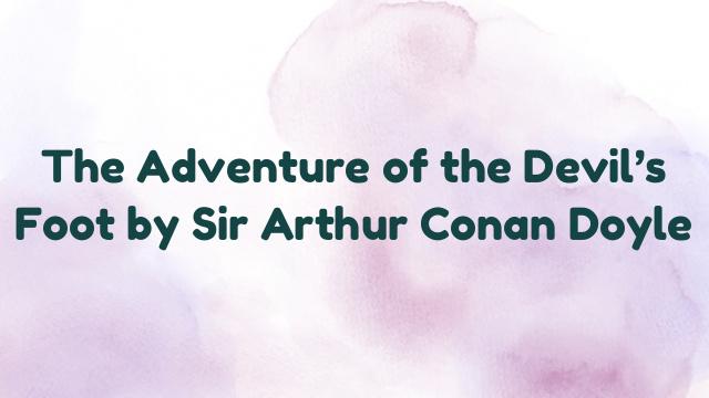 The Adventure of the Devil's Foot by Sir Arthur Conan Doyle