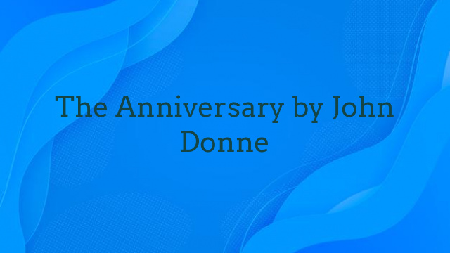 The Anniversary by John Donne