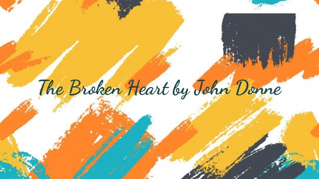 The Broken Heart by John Donne