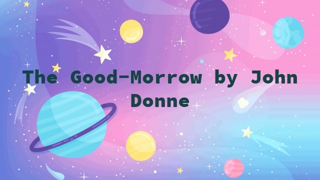 The Good-Morrow by John Donne