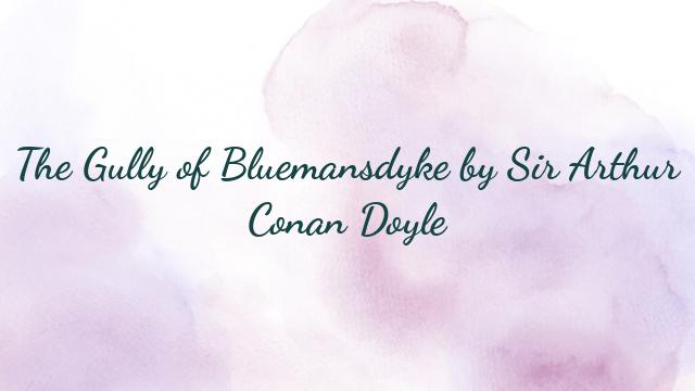 The Gully of Bluemansdyke by Sir Arthur Conan Doyle