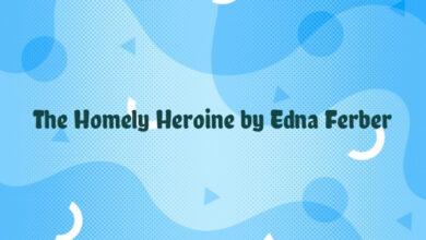 The Homely Heroine by Edna Ferber