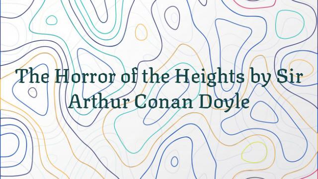 The Horror of the Heights by Sir Arthur Conan Doyle
