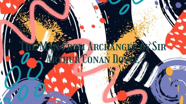 The Man from Archangel by Sir Arthur Conan Doyle