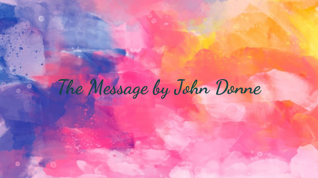 The Message by John Donne