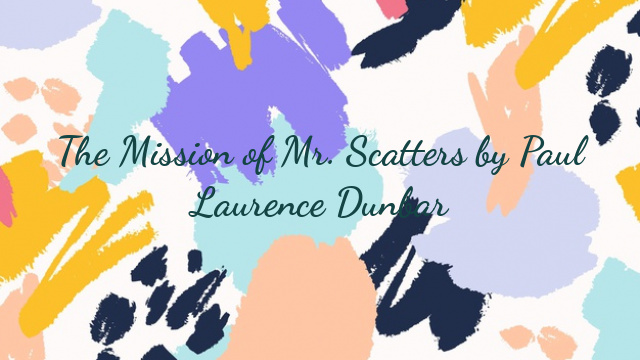 The Mission of Mr. Scatters by Paul Laurence Dunbar