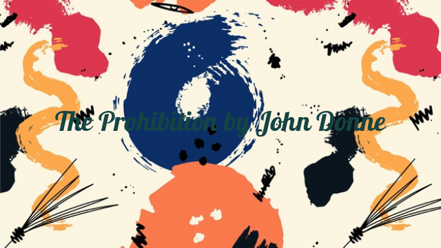 The Prohibition by John Donne