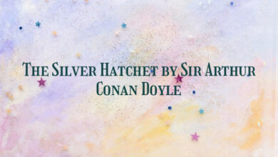 The Silver Hatchet by Sir Arthur Conan Doyle