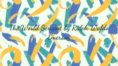 The World Servant by Ralph Waldo Emerson