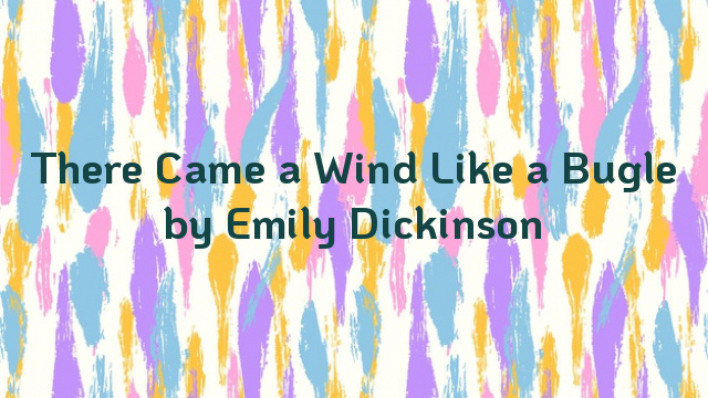 There Came a Wind Like a Bugle by Emily Dickinson