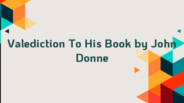 Valediction To His Book by John Donne