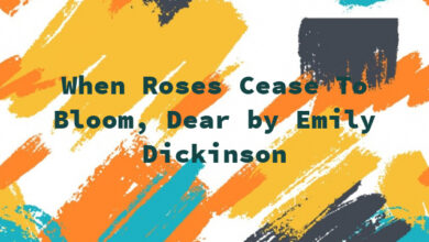 When Roses Cease To Bloom, Dear by Emily Dickinson